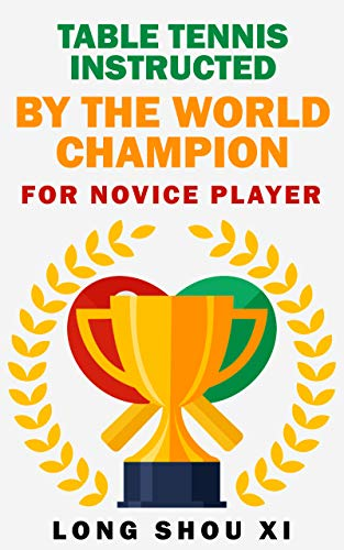 Table tennis instructed by the world champion for Novice player (English Edition)