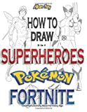 3 in 1: How to draw Superheroes, Pokemon, Fortnite: Children's Activity Book For Every Age