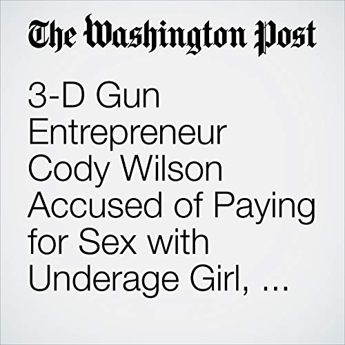 3-D Gun Entrepreneur Cody Wilson Accused of Paying for Sex with Underage Girl, Authorities Say copertina