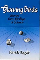 Glowing Birds: Stories from the Edge of Science 0571125336 Book Cover
