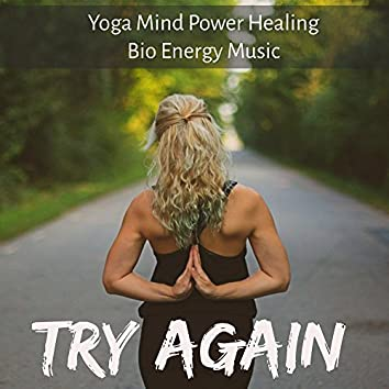 Try Again - Yoga Mind Power Healing Bio Energy Music for Chakra Therapy Deep Relaxation Study Session with Soothing New Age Nature Sounds
