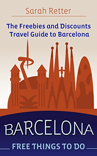 BARCELONA: FREE THINGS TO DO. The freebies and discounts travel guide to Barcelona.: The final guide for free and discounted food, accommodations, museums and sightseeing. (English Edition)
