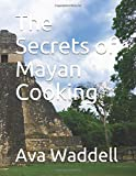 The Secrets of Mayan Cooking