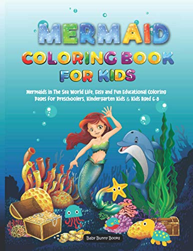 Mermaid Coloring Book for Kids: Mermaids in The Sea World Life, Easy and Fun Educational Coloring Pages for Preschoolers, Kindergarten Kids & Kids Aged 6-8 (The Baby's Bunny Books, Band 4)