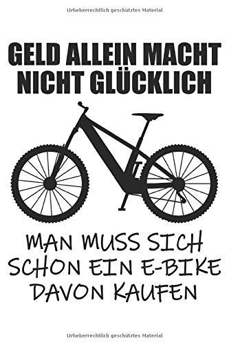 Geld Allein Macht Nicht Glücklich E-Fahrrad Geschenk Notizbuch (Taschenbuch DIN A 5 Format Liniert): Elektro Fahrrad Notizbuch, Notizheft, ... die gerne Ebike und Elektro Fahrrad fahren.
