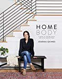 Homebody: A Guide to Creating Spaces You Never Want to Leave - Joanna Gaines