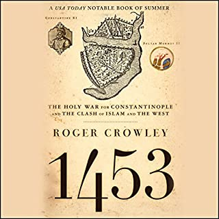 1453     The Holy War for Constantinople and the Clash of Islam and the West              By:                                                                                                                                 Roger Crowley                               Narrated by:                                                                                                                                 Simon Prebble                      Length: 10 hrs and 56 mins     598 ratings     Overall 4.6