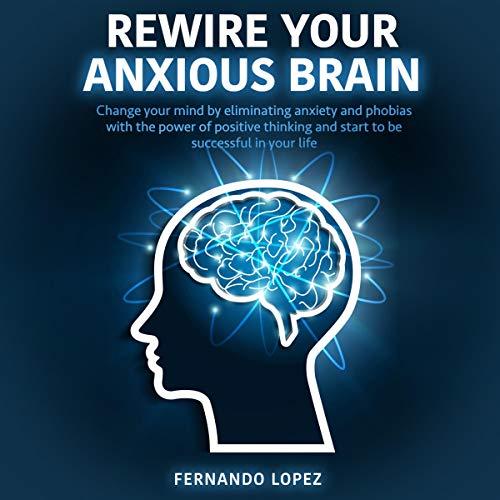 Couverture de Rewire Your Anxious Brain