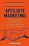Affiliate Marketing : Come Guadagnare con le Affiliazioni e ottenere i primi guadagni la guida per...