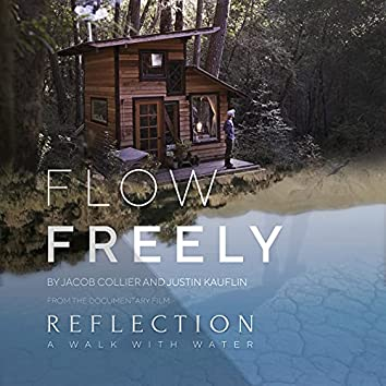 """Flow Freely (From the Documentary Film """"Reflection - A Walk With Water"""")"""