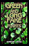 Green and Long Fake Plants: A Beginners guide to everything there is to know about green and long fake plants