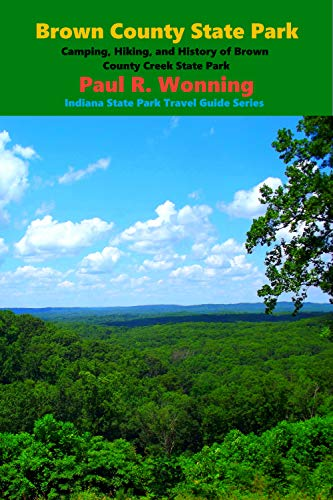 Brown County State Park: Camping, Hiking, and History of Brown County Creek State Park (Indiana State Park Travel Guide Series Book 4) (English Edition)