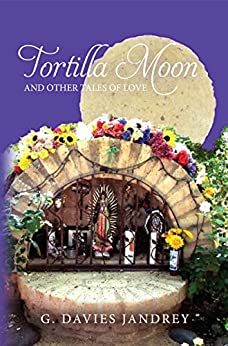 Tortilla Moon and Other Tales of Love by [G. Davies Jandrey]