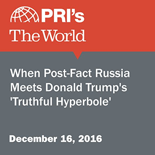 When Post-Fact Russia Meets Donald Trump's 'Truthful Hyperbole' cover art
