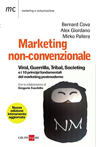 Marketing non convenzionale: Viral, guerrilla, tribal, societing e i 10 principi fondamentali del marketing postmoderno