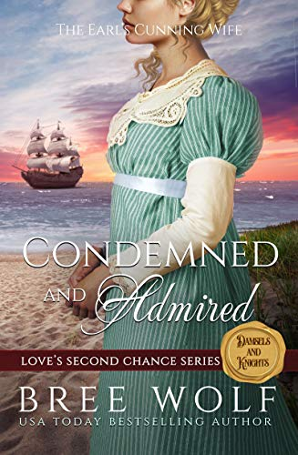 Condemned & Admired: The Earl's Cunning Wife (Love's Second Chance Series: Tales of Damsels & Knights Book 3) by [Bree Wolf]