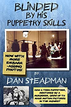 Blinded By His Puppetry Skills by [Dan Steadman]