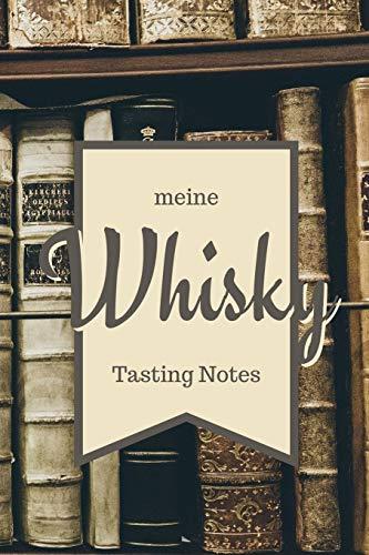 Meine Whisky Tasting Notes: Das perfekte Notizbuch für jeden edlen Tropfen