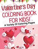 Valentine's Day Coloring Book For Kids! A Variety Of Coloring Pages 1641931922 Book Cover