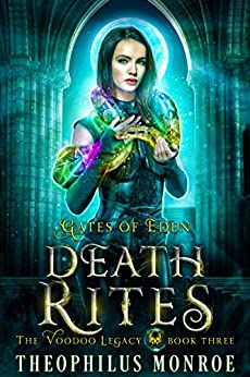 Death Rites: An Urban Magic Academy Fantasy (Gates of Eden: The Voodoo Legacy Book 3) by [Theophilus Monroe]