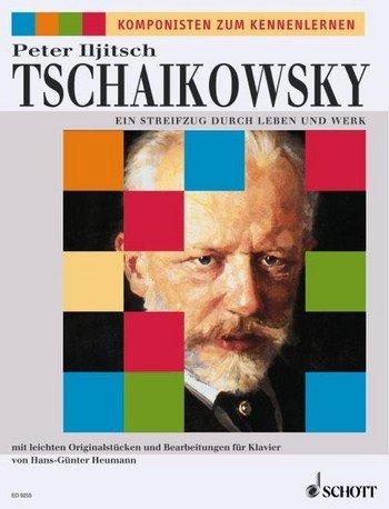 Peter Iljitsch Tschaikowsky : Ein Streifzug durch Leben und Werk