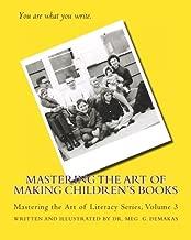 Mastering the Art of Making Children's Books: Mastering the Art of Literacy Series
