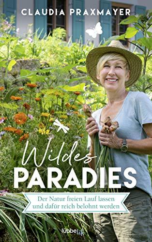 Wildes Paradies: Der Natur freien Lauf lassen und dafür reich belohnt werden