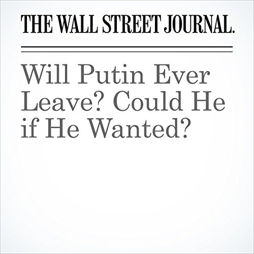 Will Putin Ever Leave? Could He if He Wanted? copertina