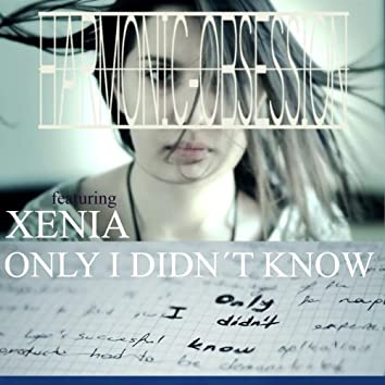 Only I Didn´t Know (feat. Xenia)