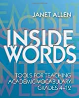Inside Words: Tools for Teaching Academic Vocabulary: Grades 4-12