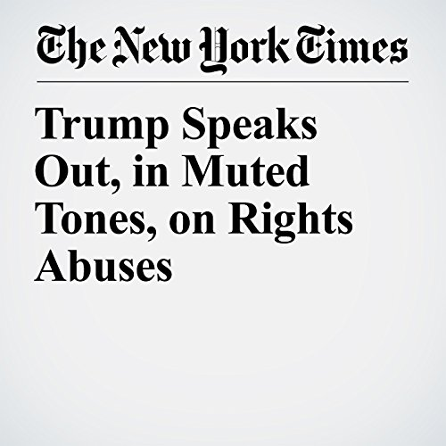 Trump Speaks Out, in Muted Tones, on Rights Abuses copertina