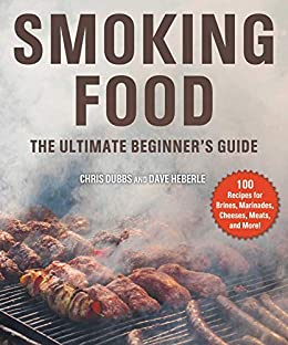 Smoking Food: The Ultimate Beginner's Guide by [Chris Dubbs, Dave Heberle, Jay Marcinowski]