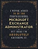 Microsoft Exchange Administrator Lined Notebook - I Never Asked To Be The Professional Microsoft Exchange Administrator But Here I'm Absolutely ... Bill, Budget Tracker, Passion, A4, Daily, 8.5