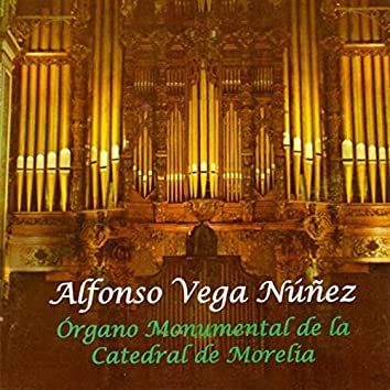 Alfonso Vega Nuñez, Órgano Monumental de la Catedral de Morelia