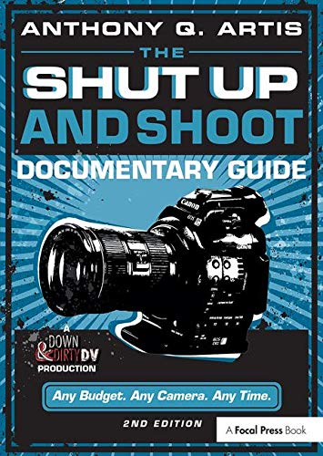 The Shut Up and Shoot Documentary Guide:...