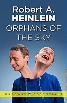 Orphans of the Sky (Gateway Essentials) by [Robert A. Heinlein]