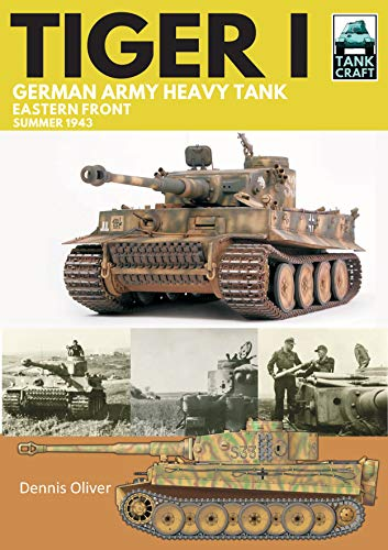 Oliver, D: Tiger I: German Army Heavy Tank: Eastern Front, Summer 1943 (Tankcraft, Band 20)
