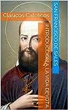 Introduccion a la vida devota: Clasicos Catolicos