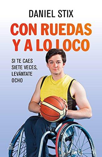 Con ruedas y a lo loco: Si te caes siete veces, levntate ocho (Spanish Edition)