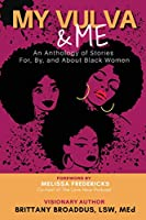 My Vulva & Me: An Anthology For, By, and About Black Women