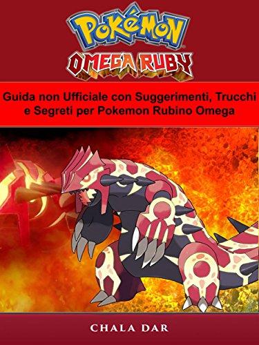 Guida Non Ufficiale Con Suggerimenti, Trucchi E Segreti Per Pokemon Rubino Omega