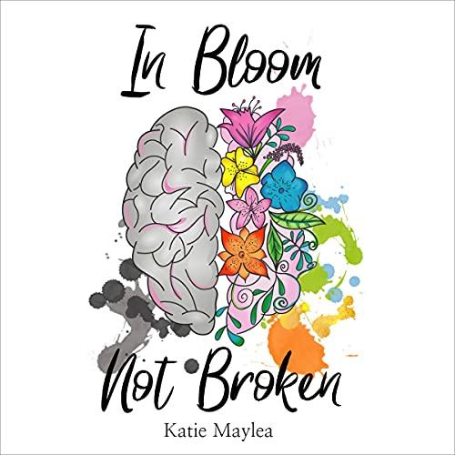 Download In Bloom Not Broken: A Journey Through Mental Illness audio book