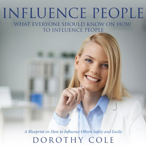 Influence People: What Everyone Should Know on How to Influence People audiobook cover art