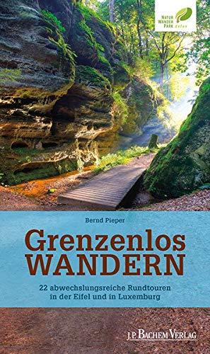 Grenzenlos wandern: 22 abwechslungsreiche Rundtouren in der Eifel und in Luxemburg: 23 abwechslungsreiche Rundtouren in der Eifel und in Luxemburg