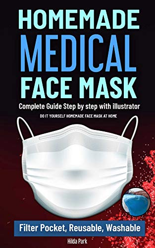 Homemade Medical Face Mask: Do it yourself homemade face mask at home.Complete Guide Step by Step with illustrator (DIY HOMEMADE Book 1) (English Edition)