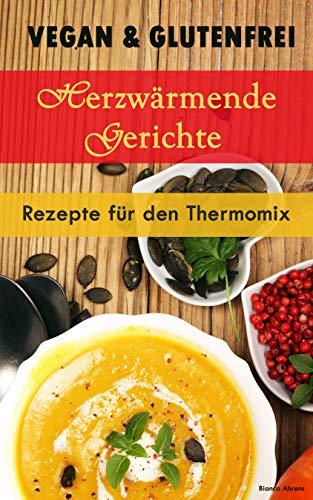 Vegan & Glutenfrei: Herzerwämende Gerichte | Rezepte für den Thermomix