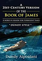 "A 21st-Century Book Version of the Book of James: A Word in Season for Turbulent Times. ""Dundy Style"""