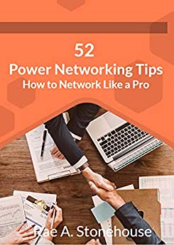 52 Power Networking Tips : How to Network Like a Pro by [Rae A.  Stonehouse]