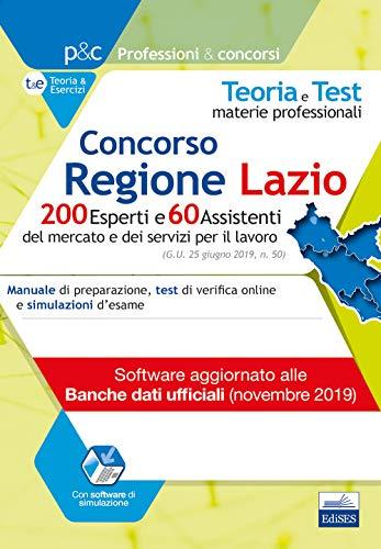 Concorso Regione Lazio. 200 esperti e 60 assistenti del mercato e dei servizi per il lavoro. Manuale di preparazione, test di verifica e simulazioni d'esame. Con software di simulazione