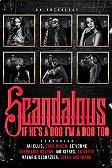 Scandalous: If He's A Dog I'm A Dog Too by [Coco Mixon, Coley Shephard, Jai Ellis, Stephanie Wilson, Valarie Deshazier, Le'Vonne, Mo'Kisses, La'Vette]